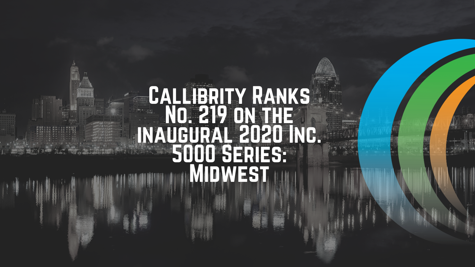 Callibrity Ranks No. 219 on the inaugural 2020 Inc. 5000 Series: Midwest